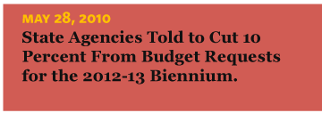 5/28/2010 State Agencies Told to Cut 10 Percent from Budget Requests for the 2012-13 Biennium