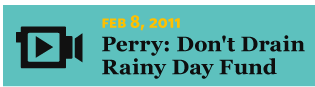 Is It Raining Yet? 2/8/2011 Perry: Don't Drain Rainy Day Fund