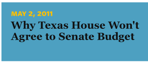 5/2/2011 Why Texas House Won't Agree to Senate Budget
