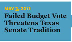 5/3/2011 Failed Budget Vote Threatens Texas Senate Tradition