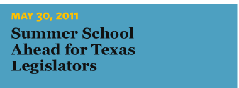 5/30/2011 Summer School Ahead for Texas Legislators
