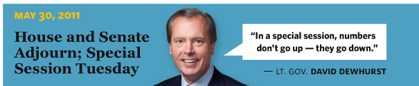 5/30/2011 House and Senate Adjourn; Special Session Tuesday  Lt. Gov. David Dewhurst In a special session, numbers don't go up — they go down.