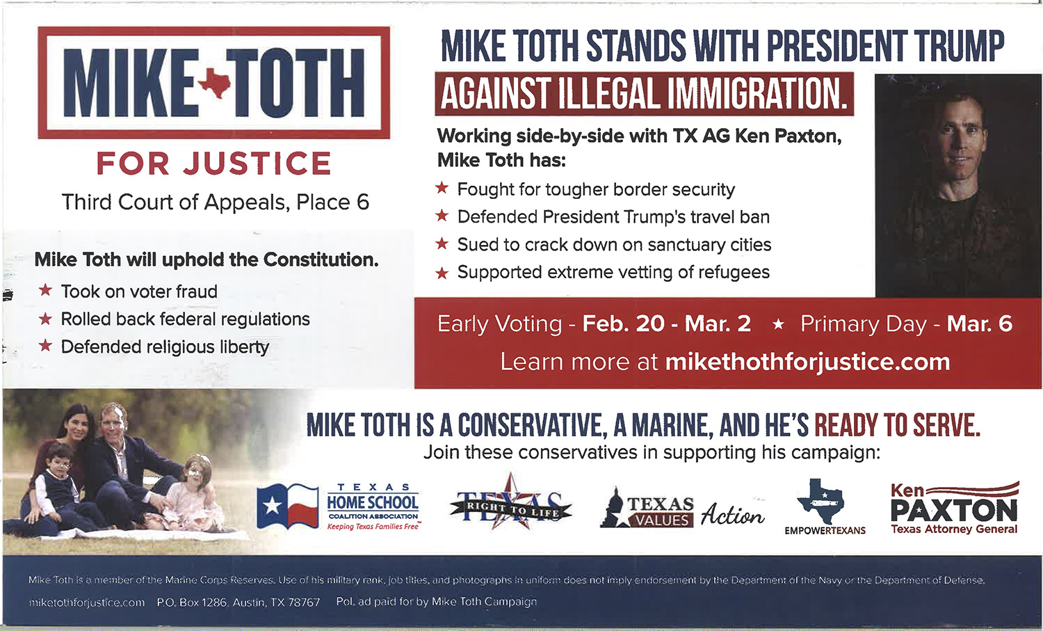 Republican court candidate Mike Toth, going beyond the typical tactic of promoting a certain judicial philosophy, is openly embracing Donald Trump and hot-button social issues in his race for the 3rd Court of Appeals. This is one side of a recent mail advertisement he sent out.