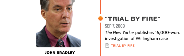 TRIAL BY FIRE† SEP 7, 2009 New Yorker Publishes 16,000 Word† Investigation of Willingham Case trial by fire† john bradley